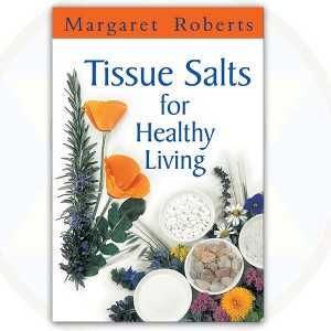 Tissue Salts for Healthy Living by Margaret Roberts